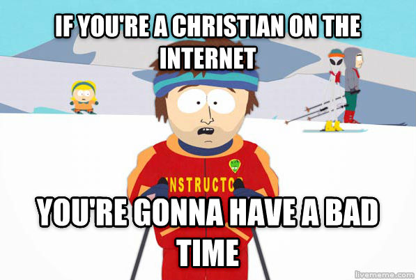 Super Cool Ski Instructor if you re a christian on the internet you re gonna have a bad time , made with livememe meme generator