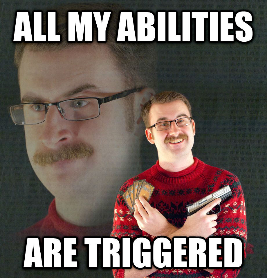 Psychotic MTG Player all my abilities are triggered , made with livememe meme generator