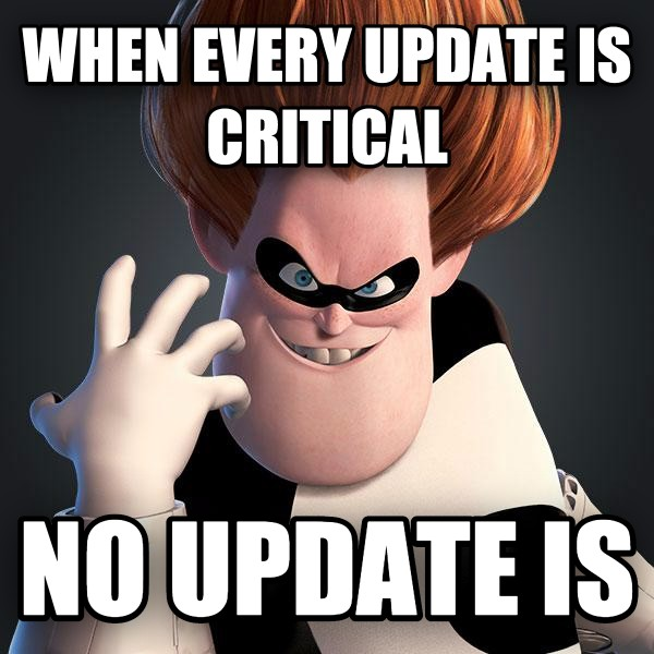 Incredibles Syndrome when every update is critical no update is , made with livememe meme generator