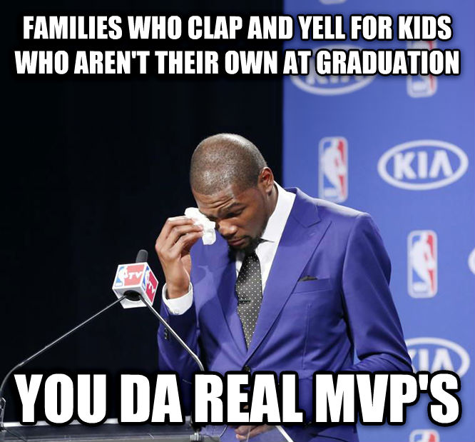 You Da Real MVP. families who clap and yell for kids who aren t their own at graduation you da real mvp s , made with livememe meme maker