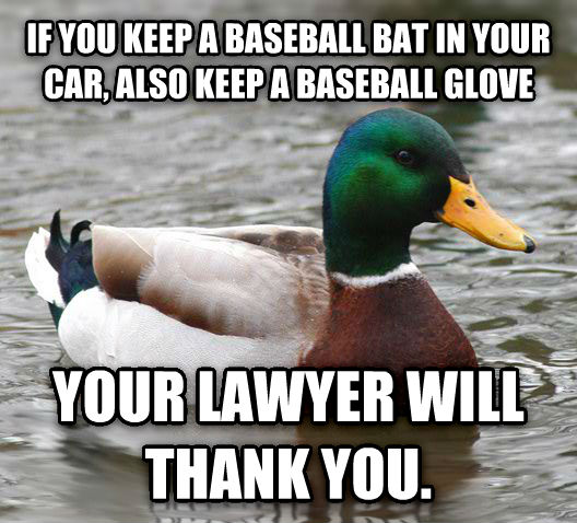 Actual Advice Mallard if you keep a baseball bat in your car, also keep a baseball glove your lawyer will thank you. , made with livememe meme creator
