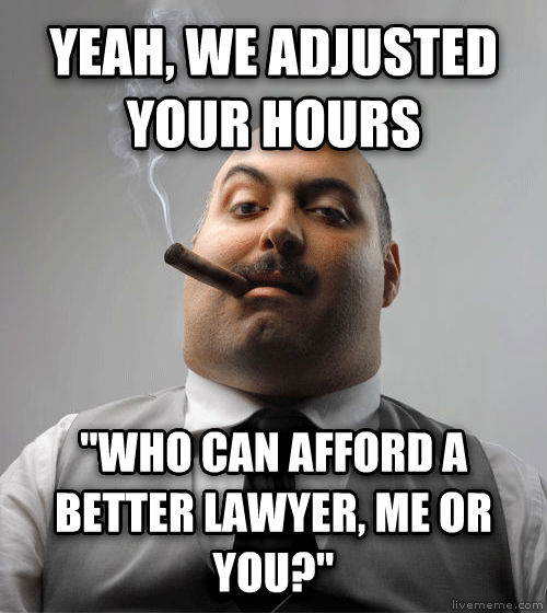 Bad Guy Boss yeah, we adjusted your hours  who can afford a better lawyer, me or you?  , made with livememe meme generator