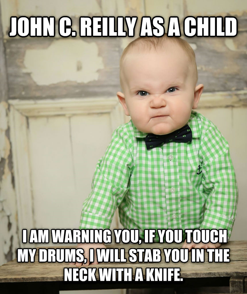 John C. Reilly john c. reilly as a child  i am warning you, if you touch my drums, i will stab you in the neck with a knife. , made with livememe meme maker