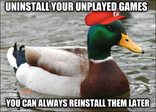 untitled meme uninstall your unplayed games you can always reinstall them later , made with livememe meme creator
