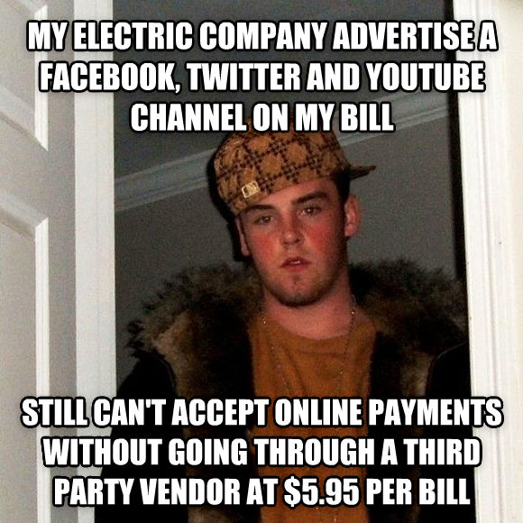 Scumbag Steve my electric company advertise a facebook, twitter and youtube channel on my bill still can t accept online payments without going through a third party vendor at $5.95 per bill , made with livememe meme creator