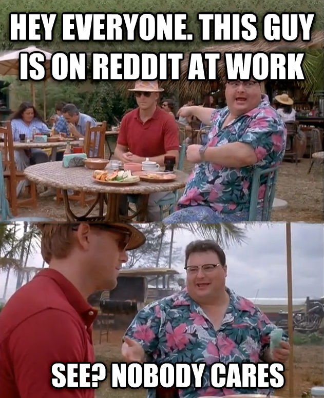 We ve Got Dodgson Over Here hey everyone. this guy is on reddit at work see? nobody cares , made with livememe meme maker