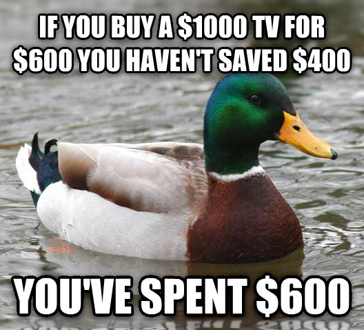Actual Advice Mallard if you buy a $1000 tv for $600 you haven t saved $400 you ve spent $600 , made with livememe meme creator