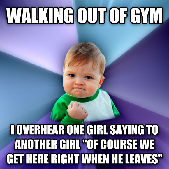 Success Kid walking out of gym i overhear one girl saying to another girl  of course we get here right when he leaves   , made with livememe meme generator