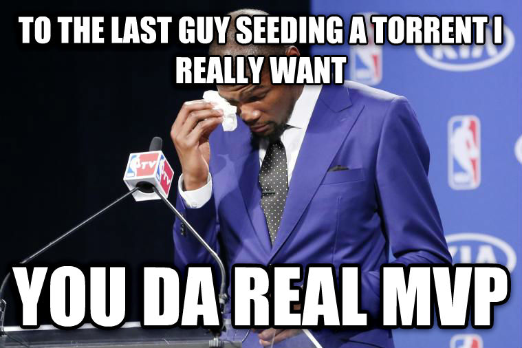 You Da Real MVP to the last guy seeding a torrent i really want you da real mvp , made with livememe meme maker