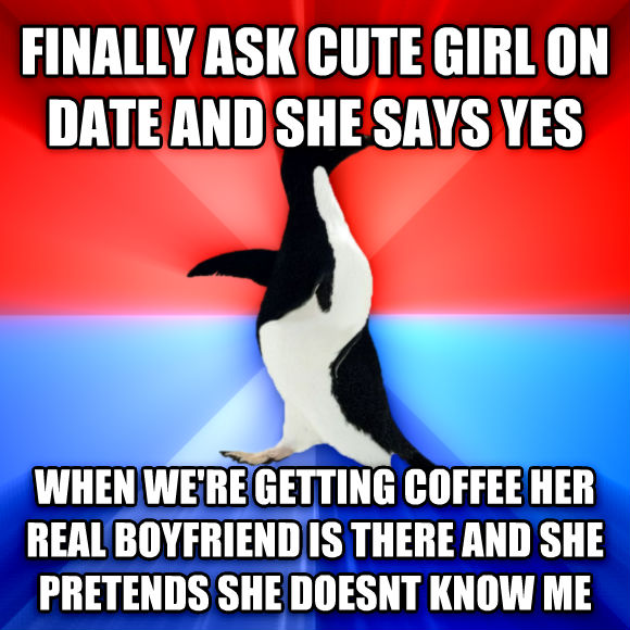 Socially Awesome Awkward Penguin finally ask cute girl on date and she says yes when we re getting coffee her real boyfriend is there and she pretends she doesnt know me  , made with livememe meme generator