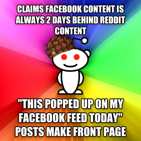 Scumbag Redditor claims facebook content is always 2 days behind reddit content  this popped up on my facebook feed today  posts make front page  , made with livememe meme generator