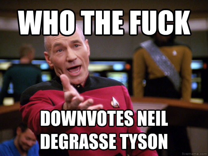 Annoyed Picard 1080p who the heck  downvotes neil degrasse tyson  , made with livememe meme maker