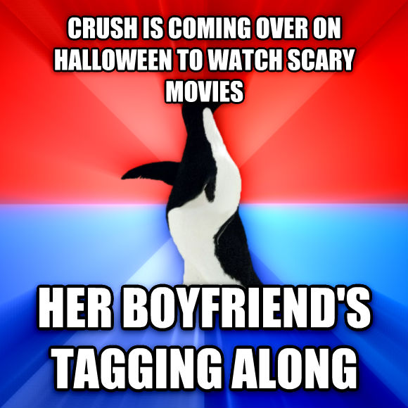 Socially Awesome Awkward Penguin crush is coming over on halloween to watch scary movies her boyfriend s tagging along  , made with livememe meme generator