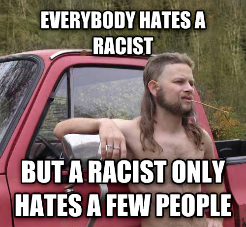 Almost Politically Correct Redneck everybody hates a racist  but a racist only hates a few people , made with livememe meme maker
