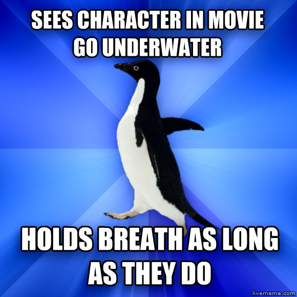Socially Awkward Penguin sees character in movie go underwater holds breath as long as they do  , made with livememe meme maker