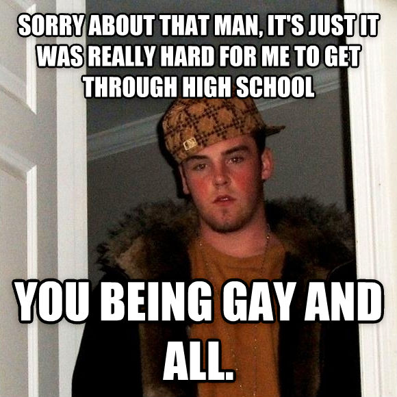 Scumbag Steve sorry about that man, it s just it was really hard for me to get through high school you being sweet and all. , made with livememe meme generator