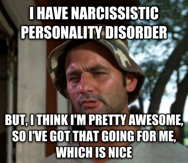 Bill Murray - So I Got That Going For Me, Which is Nice i have narcissistic personality disorder but, i think i m pretty awesome, so i ve got that going for me, which is nice , made with livememe meme generator