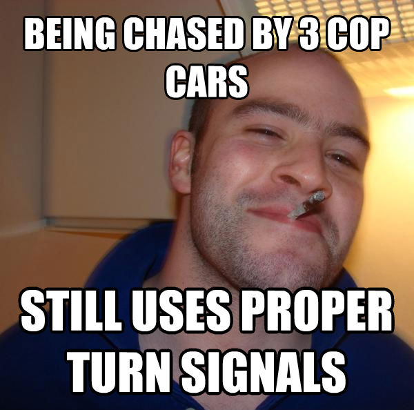 Good Guy Greg being chased by 3 cop cars still uses proper turn signals , made with livememe meme maker