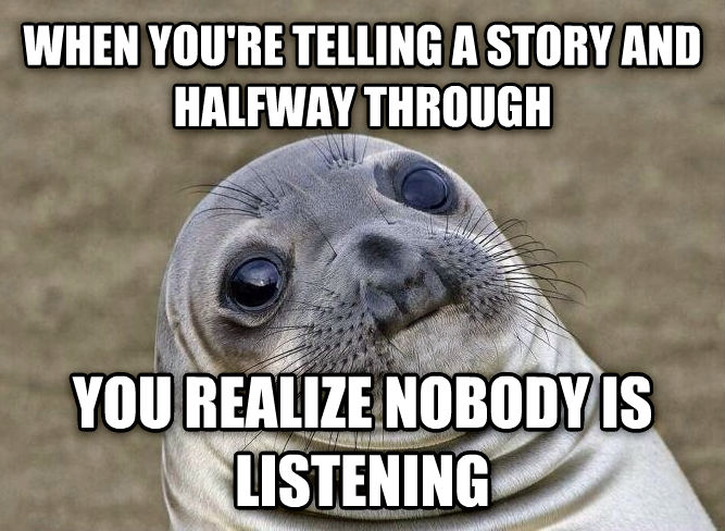 Uncomfortable Situation Seal when you re telling a story and halfway through you realize nobody is listening , made with livememe meme creator