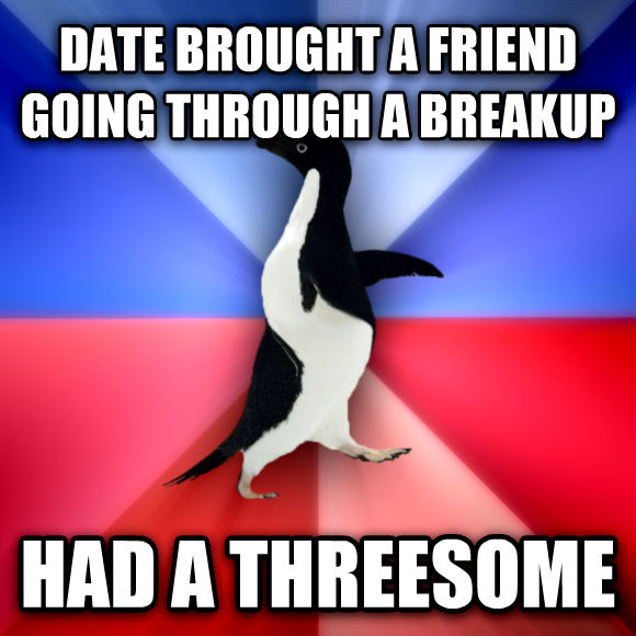 Socially Awkward Awesome Penguin date brought a friend going through a breakup had a triumvirate  , made with livememe meme maker
