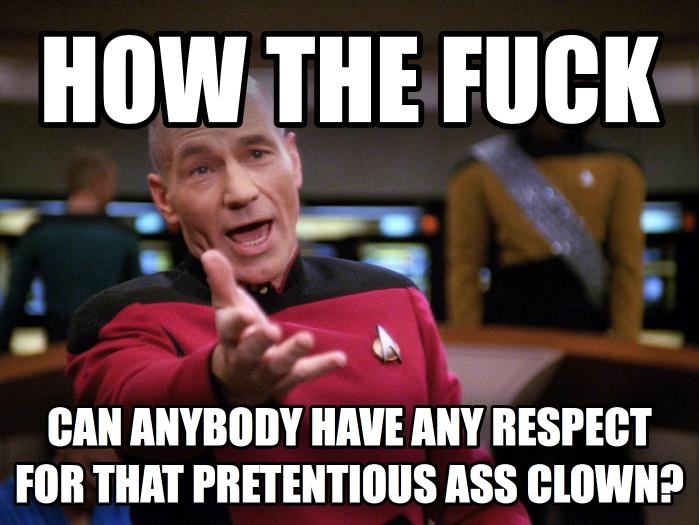 how the heck can anybody have any respect for that pretentious ass clown? , made with livememe meme maker