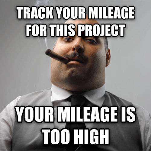 Scumbag Boss track your mileage for this project your mileage is too high , made with livememe meme generator