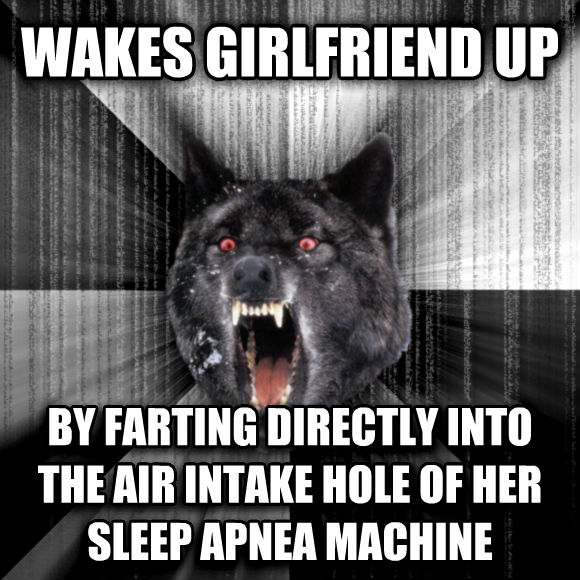 Insanity Wolf wakes girlfriend up by farting directly into the air intake hole of her sleep apnea machine  , made with livememe meme creator