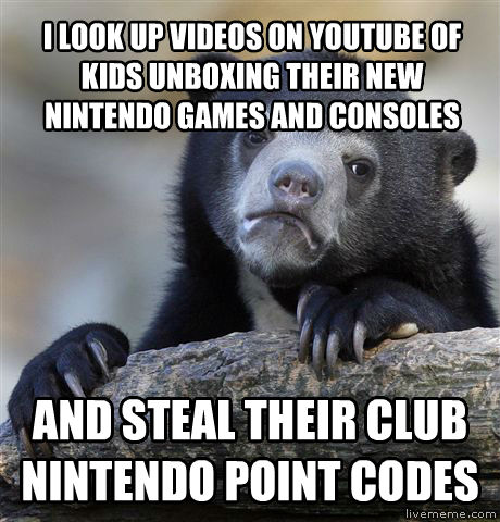 Confession Bear i look up videos on youtube of kids unboxing their new nintendo games and consoles and steal their club nintendo point codes , made with livememe meme maker