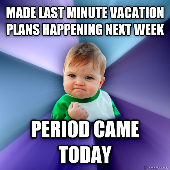 Success Kid made last minute vacation plans happening next week period came today  , made with livememe meme generator