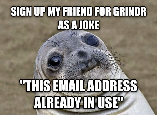 Uncomfortable Situation Seal sign up my friend for grindr as a joke  this email address already in use  , made with livememe meme creator