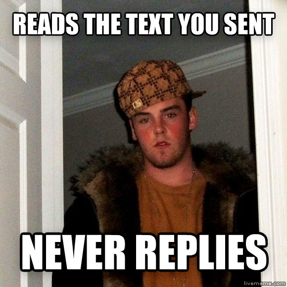 Scumbag Steve reads the text you sent never replies , made with livememe meme creator