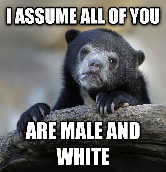 Confession Bear i assume all of you are male and white , made with livememe meme creator