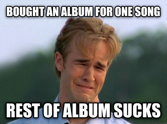 1990s Problems bought an album for one song rest of album sucks , made with livememe meme maker