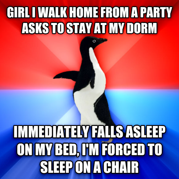 Socially Awesome Awkward Penguin girl i walk home from a party asks to stay at my dorm immediately falls asleep on my bed, i m forced to sleep on a chair  , made with livememe meme generator