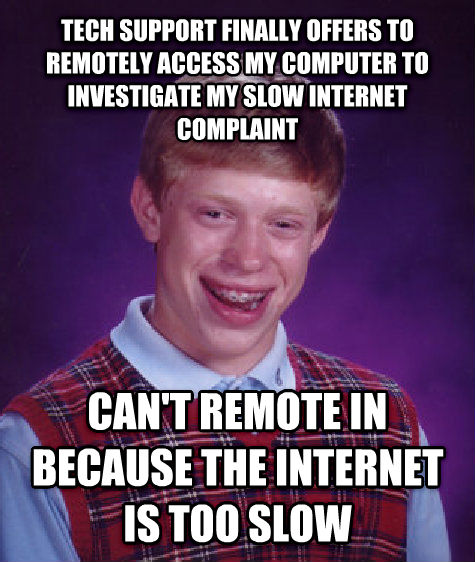 Bad Luck Brian tech support finally offers to remotely access my computer to investigate my slow internet complaint can t remote in because the internet is too slow , made with livememe meme generator