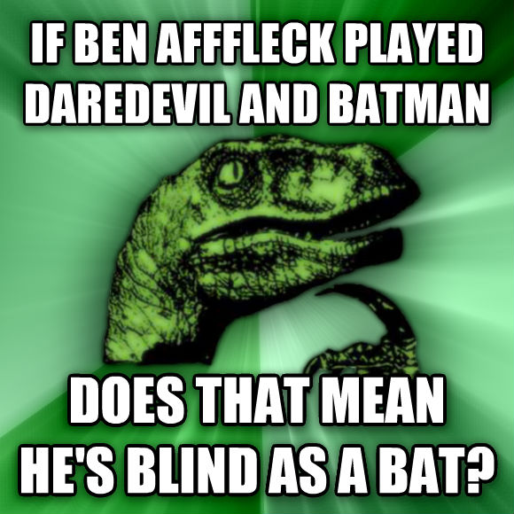 Philosoraptor if ben afffleck played daredevil and batman does that mean he s blind as a bat?  , made with livememe meme creator