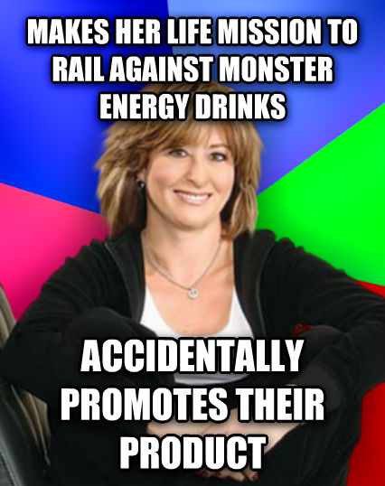 Sheltering Suburban Mom makes her life mission to rail against monster energy drinks accidentally promotes their product  , made with livememe meme generator