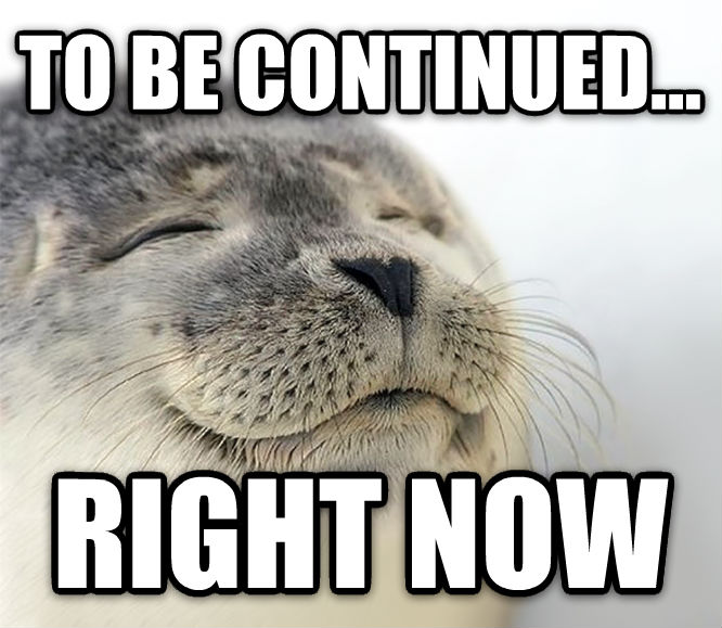 Seal of Approval to be continued... right now , made with livememe meme maker