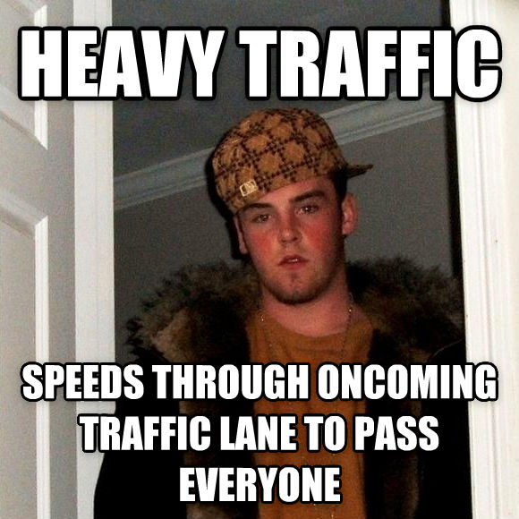 Scumbag Steve heavy traffic speeds through oncoming traffic lane to pass everyone , made with livememe meme maker