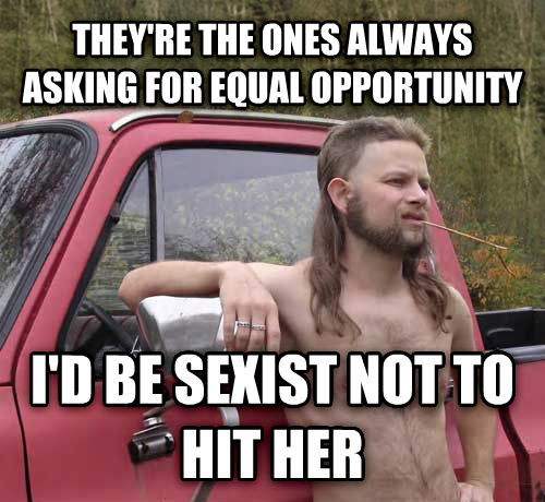 Almost Politically Correct Redneck they re the ones always asking for equal opportunity  i d be sexist not to hit her , made with livememe meme maker