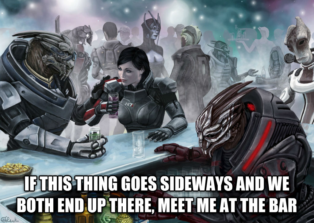Garrus 2  if this thing goes sideways and we both end up there, meet me at the bar , made with livememe meme creator