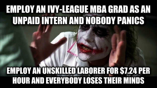 Joker Mind Loss employ an ivy-league mba grad as an unpaid intern and nobody panics employ an unskilled laborer for $7.24 per hour and everybody loses their minds , made with livememe meme maker