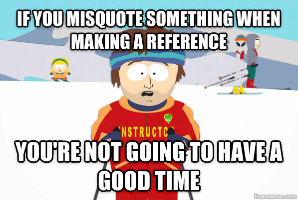 Super Cool Ski Instructor if you misquote something when making a reference you re not going to have a good time , made with livememe meme generator