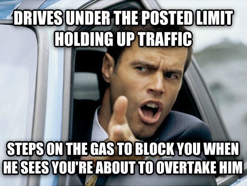 Scumbag Driver drives under the posted limit holding up traffic steps on the gas to block you when he sees you re about to overtake him , made with livememe meme generator