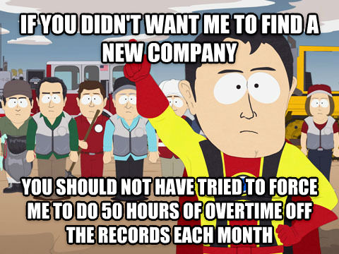 Captain Hindsight if you didn t want me to find a new company you should not have tried to force me to do 50 hours of overtime off the records each month , made with livememe meme creator