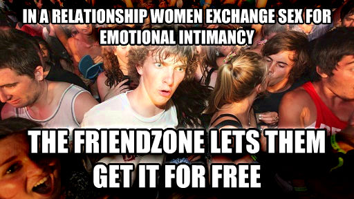 Sudden Clarity Clarence in a relationship women exchange fun for emotional intimancy the friendzone lets them get it for free , made with livememe meme generator
