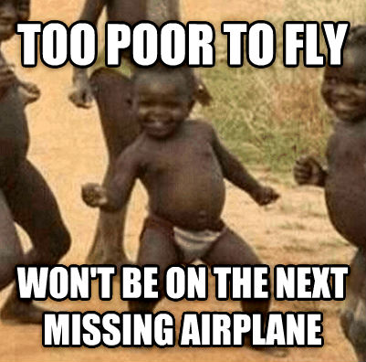 Third World Success Kid too poor to fly won t be on the next missing airplane  , made with livememe meme maker