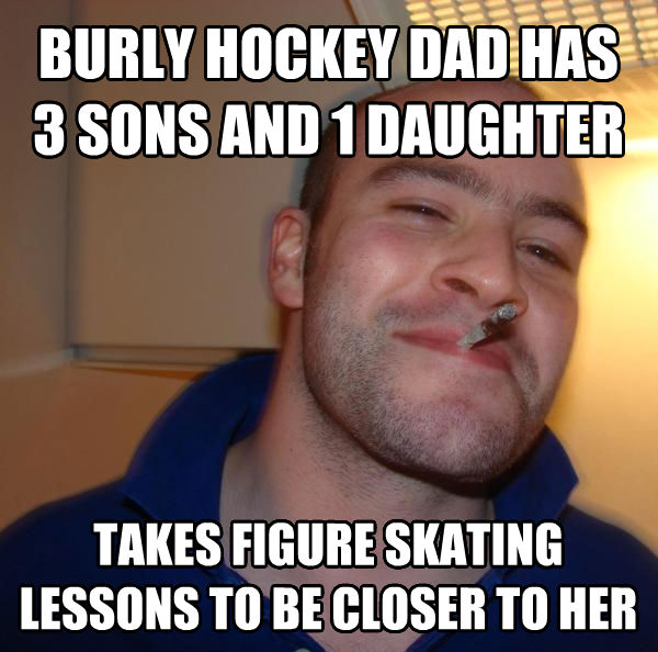 Good Guy Greg burly hockey dad has 3 sons and 1 child takes figure skating lessons to be closer to her , made with livememe meme maker