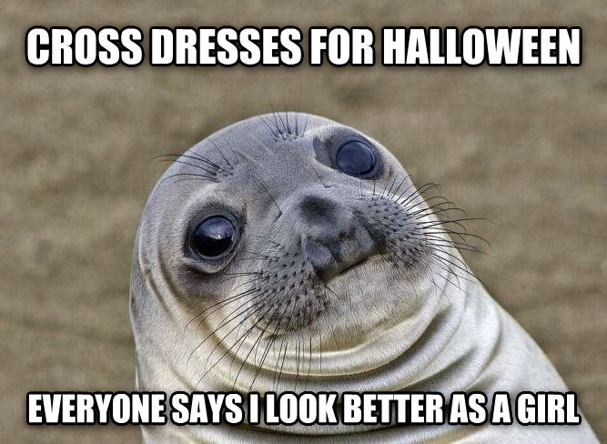 Uncomfortable Situation Seal cross dresses for halloween everyone says i look better as a girl , made with livememe meme maker