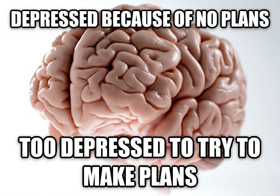 Scumbag Brain depressed because of no plans too depressed to try to make plans , made with livememe meme maker